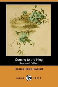 Coming to the King (Illustrated Edition) (Dodo Press)