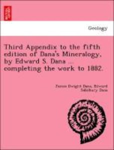Third Appendix to the fifth edition of Dana's Mineralogy, by Edw