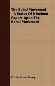 The Bahai Movement - A Series Of Nineteen Papers Upon The Bahai