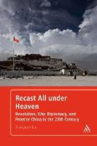 Recast All Under Heaven: Revolution, War, Diplomacy, and Frontie