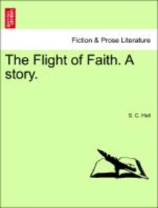 The Flight of Faith. A story. Vol. I