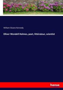 Oliver Wendell Holmes, poet, littérateur, scientist