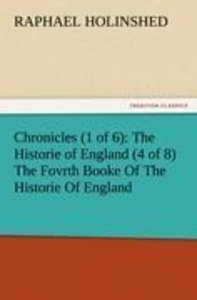 Chronicles (1 of 6): The Historie of England (4 of 8) The Fovrth