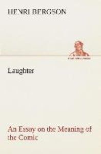 Laughter : an Essay on the Meaning of the Comic