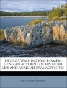 George Washington: farmer; being an account of his home life and