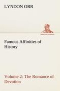 Famous Affinities of History - Volume 2 The Romance of Devotion