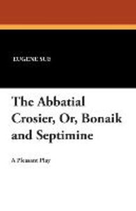 The Abbatial Crosier, Or, Bonaik and Septimine