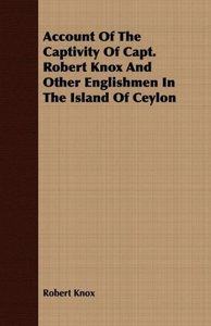 Account of the Captivity of Capt. Robert Knox and Other Englishm
