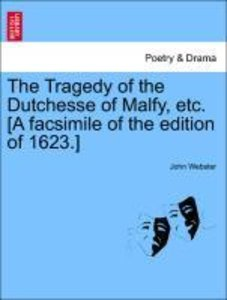 The Tragedy of the Dutchesse of Malfy, etc. [A facsimile of the