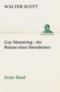 Guy Mannering - der Roman eines Sterndeuters - Band 1