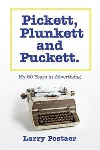 Pickett, Plunkett and Puckett: My 50 Years in Advertising