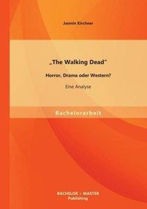 """""""The Walking Dead"""" - Horror, Drama oder Western? Eine Analyse"""