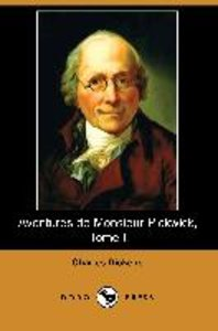 Aventures de Monsieur Pickwick, Tome I (Dodo Press)