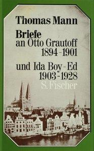 Briefe an Otto Grautoff 1894 - 1901 und Ida Boy-Ed 1903 - 1928