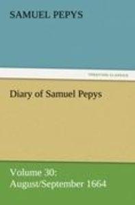 Diary of Samuel Pepys - Volume 30: August/September 1664
