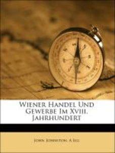 Wiener Handel Und Gewerbe Im Xviii. Jahrhundert