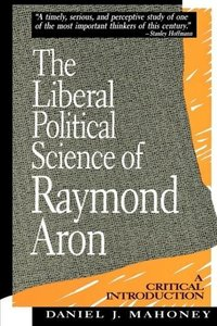 The Liberal Political Science of Raymond Aron