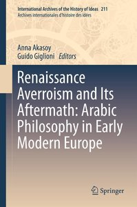 Renaissance Averroism and its Aftermath: Arabic Philosophy in Ea