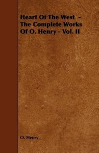 Heart of the West - The Complete Works of O. Henry - Vol. II
