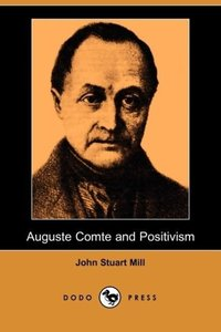 Auguste Comte and Positivism (Dodo Press)