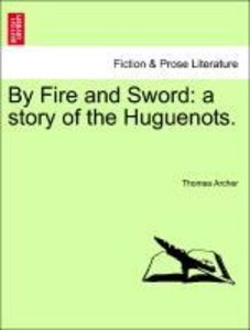 By Fire and Sword: a story of the Huguenots.