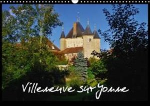 Villeneuve sur Yonne (Calendrier mural 2015 DIN A3 horizontal)