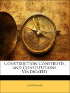 Construction Construed, and Constitutions Vindicated