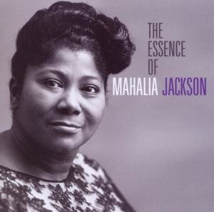 The Essence Of Mahalia Jackson