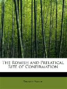 The Romish and Prelatical Rite of Confirmation