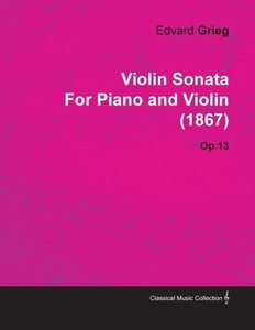 Violin Sonata by Edvard Grieg for Piano and Violin (1867) Op.13