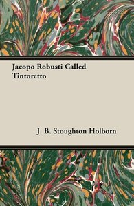 Jacopo Robusti Called Tintoretto