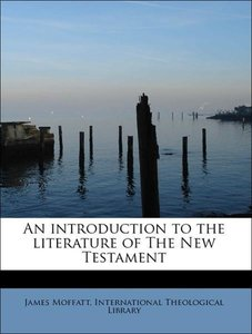 An introduction to the literature of The New Testament