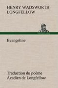 Evangeline Traduction du poème Acadien de Longfellow