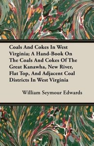 Coals And Cokes In West Virginia; A Hand-Book On The Coals And C