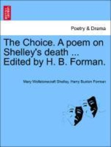 The Choice. A poem on Shelley's death ... Edited by H. B. Forman