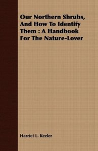 Our Northern Shrubs, and How to Identify Them: A Handbook for th