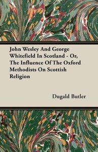 John Wesley And George Whitefield In Scotland - Or, The Influenc