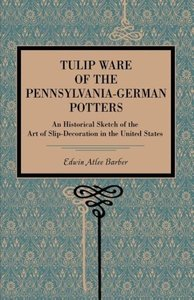 Tulip Ware of the Pennsylvania-German Potters