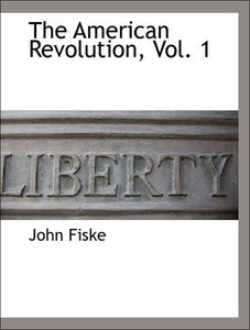 The American Revolution, Vol. 1