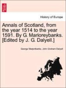 Annals of Scotland, from the year 1514 to the year 1591. By G. M