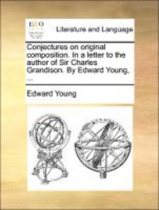 Conjectures on original composition. In a letter to the author o