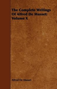 The Complete Writings of Alfred de Musset: Volume X