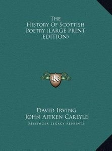 The History Of Scottish Poetry (LARGE PRINT EDITION)