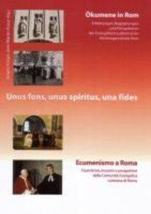 Unus fons, unus spiritus, una fides. Ökumene in Rom - Ecumenismo