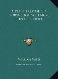 A Plain Treatise On Horse-Shoeing (LARGE PRINT EDITION)
