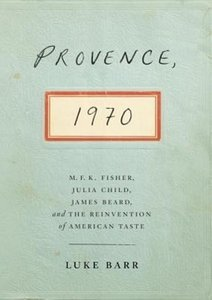 Provence, 1970: M.F.K. Fisher, Julia Child, James Beard, and the