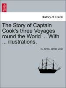 The Story of Captain Cook's three Voyages round the World ... Wi