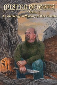 Mister October, Volume I - An Anthology in Memory of Rick Hautal