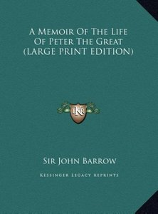 A Memoir Of The Life Of Peter The Great (LARGE PRINT EDITION)