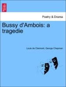 Bussy d'Ambois: a tragedie